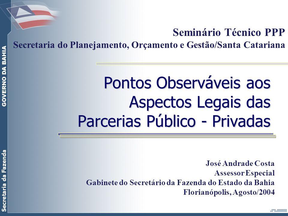 Secretaria da Fazenda Pontos Observáveis aos Aspectos Legais das Parcerias Público - Privadas Seminário Técnico PPP Secretaria do Planejamento, Orçame