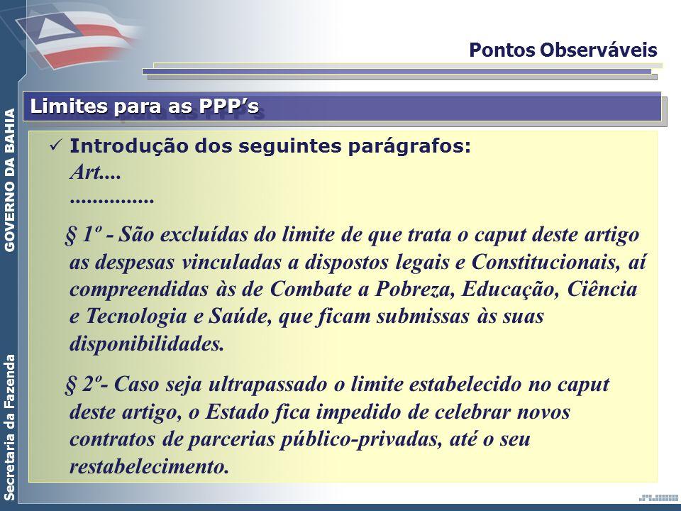 Secretaria da Fazenda Pontos Observáveis Limites para as PPPs Introdução dos seguintes parágrafos: Art................... § 1º - São excluídas do limi