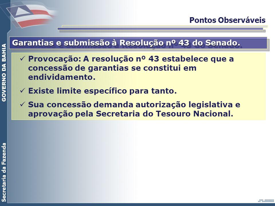 Secretaria da Fazenda Pontos Observáveis Garantias e submissão à Resolução nº 43 do Senado. Provocação: A resolução nº 43 estabelece que a concessão d