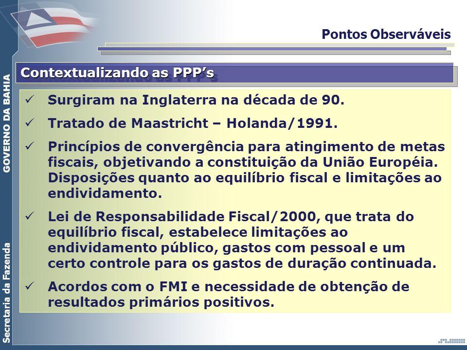 Secretaria da Fazenda Pontos Observáveis Contextualizando as PPPs Surgiram na Inglaterra na década de 90. Tratado de Maastricht – Holanda/1991. Princí