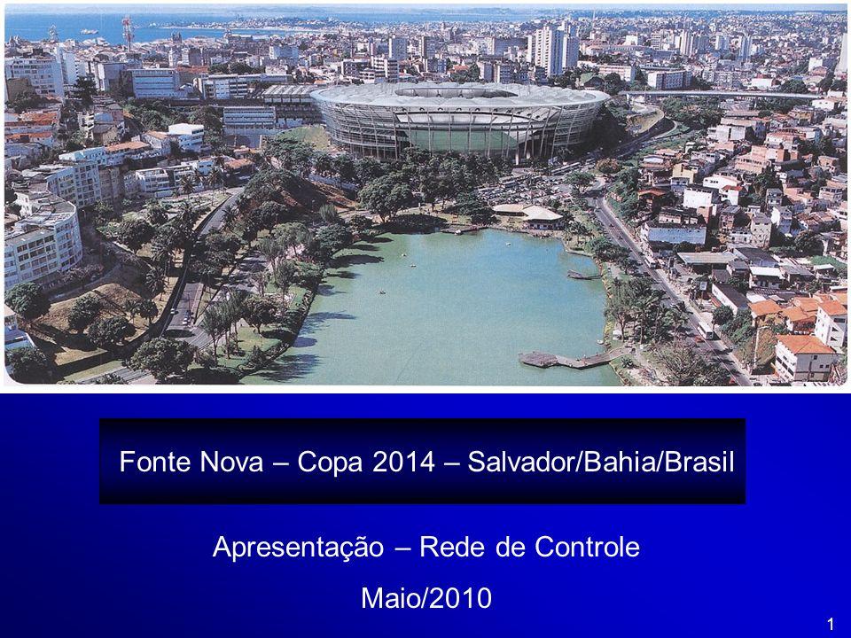 Fonte Nova 1 Fonte Nova – Copa 2014 – Salvador/Bahia/Brasil Apresentação – Rede de Controle Maio/2010