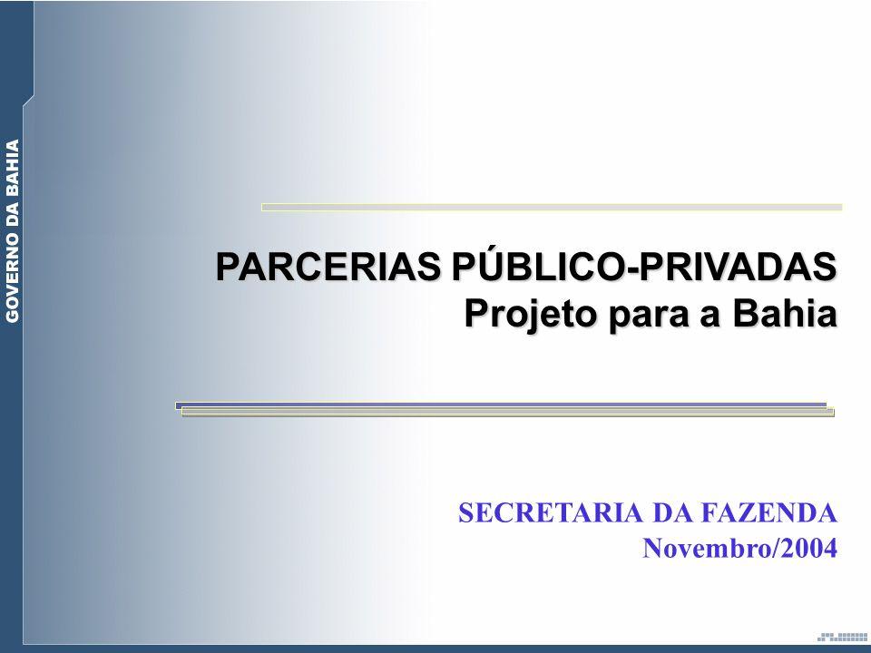 PARCERIAS PÚBLICO-PRIVADAS Projeto para a Bahia SECRETARIA DA FAZENDA Novembro/2004