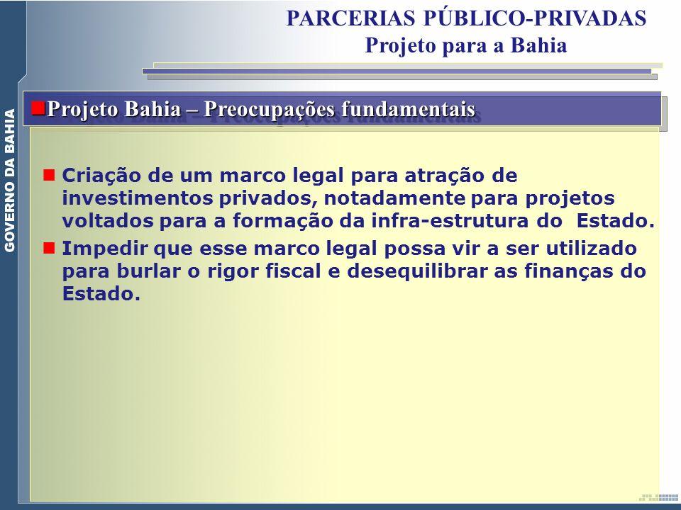 Projeto Bahia – Preocupações fundamentais Projeto Bahia – Preocupações fundamentais Criação de um marco legal para atração de investimentos privados,