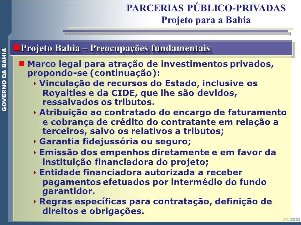 Projeto Bahia – Preocupações fundamentais Projeto Bahia – Preocupações fundamentais Marco legal para atração de investimentos privados, propondo-se (c