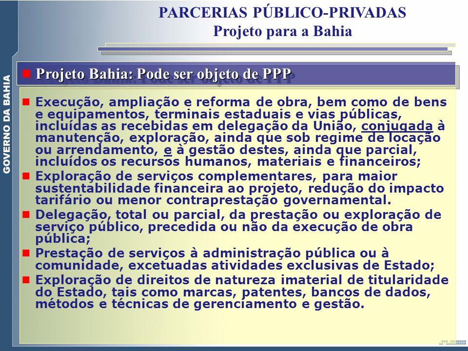 Projeto Bahia: Pode ser objeto de PPP Execução, ampliação e reforma de obra, bem como de bens e equipamentos, terminais estaduais e vias públicas, inc