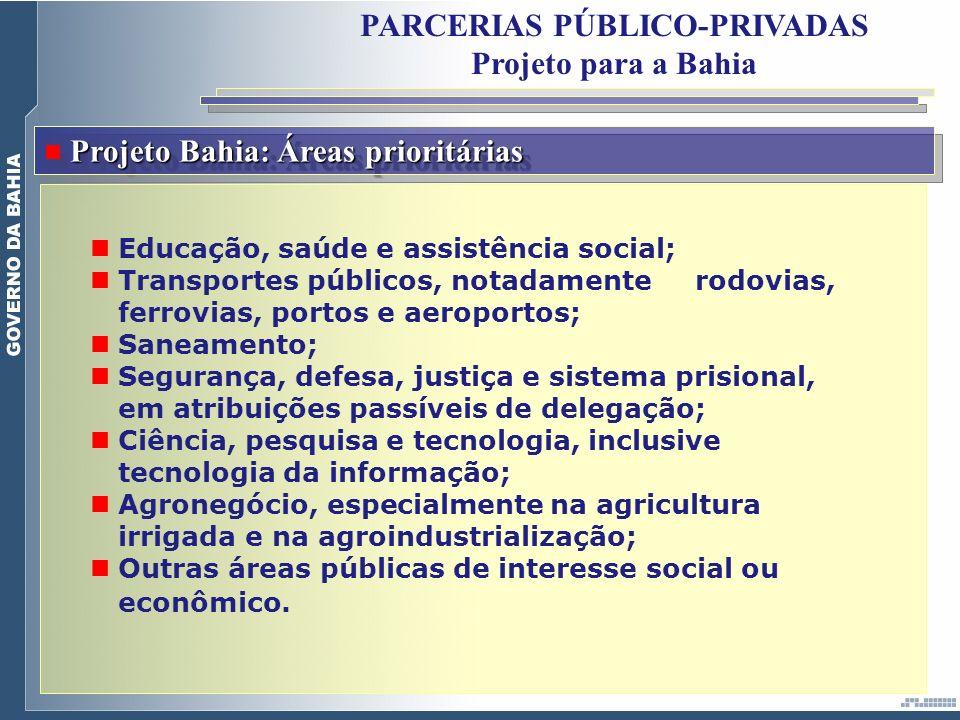 PARCERIAS PÚBLICO-PRIVADAS Projeto para a Bahia Projeto Bahia: Áreas prioritárias Educação, saúde e assistência social; Transportes públicos, notadame
