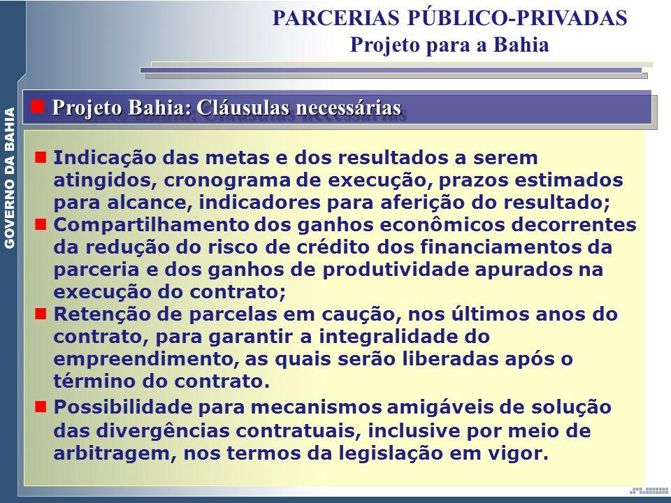 PARCERIAS PÚBLICO-PRIVADAS Projeto para a Bahia Projeto Bahia: Cláusulas necessárias Indicação das metas e dos resultados a serem atingidos, cronogram