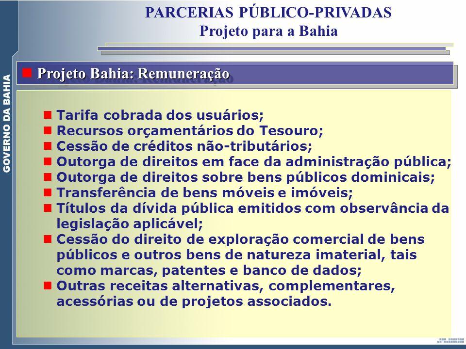 PARCERIAS PÚBLICO-PRIVADAS Projeto para a Bahia Projeto Bahia: Remuneração Tarifa cobrada dos usuários; Recursos orçamentários do Tesouro; Cessão de c