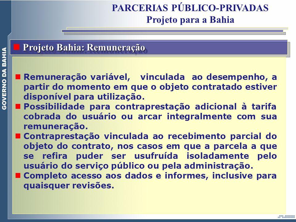 PARCERIAS PÚBLICO-PRIVADAS Projeto para a Bahia Projeto Bahia: Remuneração Remuneração variável, vinculada ao desempenho, a partir do momento em que o
