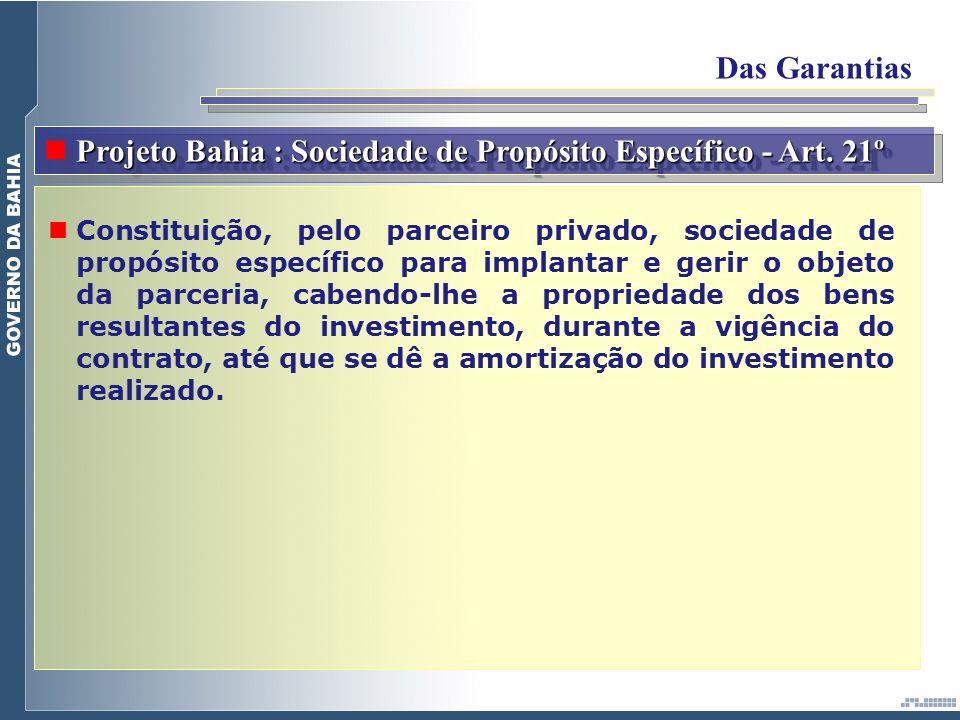 Das Garantias Projeto Bahia : Sociedade de Propósito Específico - Art. 21º Constituição, pelo parceiro privado, sociedade de propósito específico para