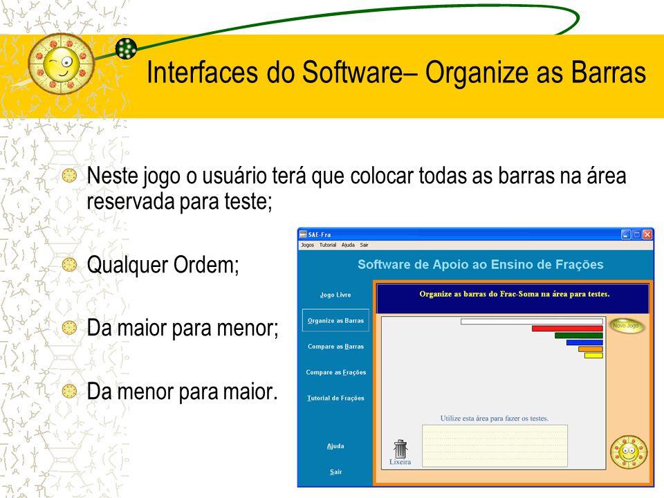 Interfaces do Software– Organize as Barras Neste jogo o usuário terá que colocar todas as barras na área reservada para teste; Qualquer Ordem; Da maio