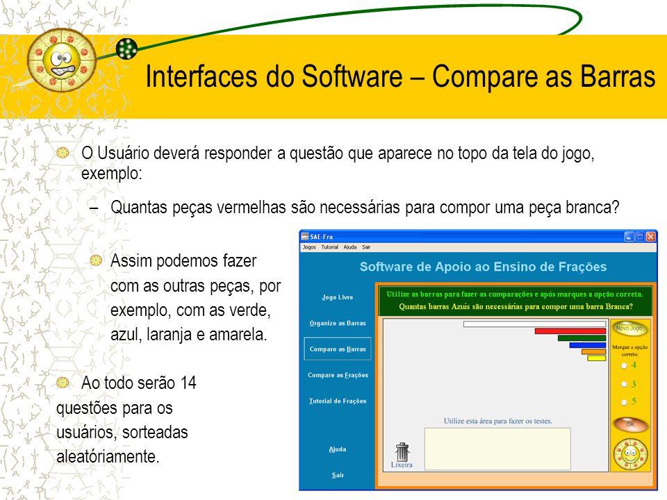 Interfaces do Software – Compare as Barras O Usuário deverá responder a questão que aparece no topo da tela do jogo, exemplo:. –Quantas peças vermelha