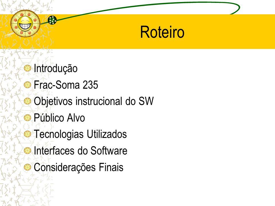Roteiro Introdução Frac-Soma 235 Objetivos instrucional do SW Público Alvo Tecnologias Utilizados Interfaces do Software Considerações Finais