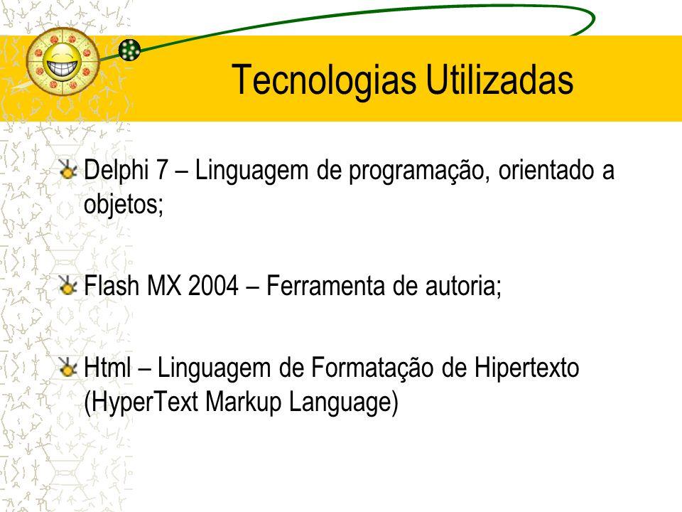 Tecnologias Utilizadas Delphi 7 – Linguagem de programação, orientado a objetos; Flash MX 2004 – Ferramenta de autoria; Html – Linguagem de Formatação