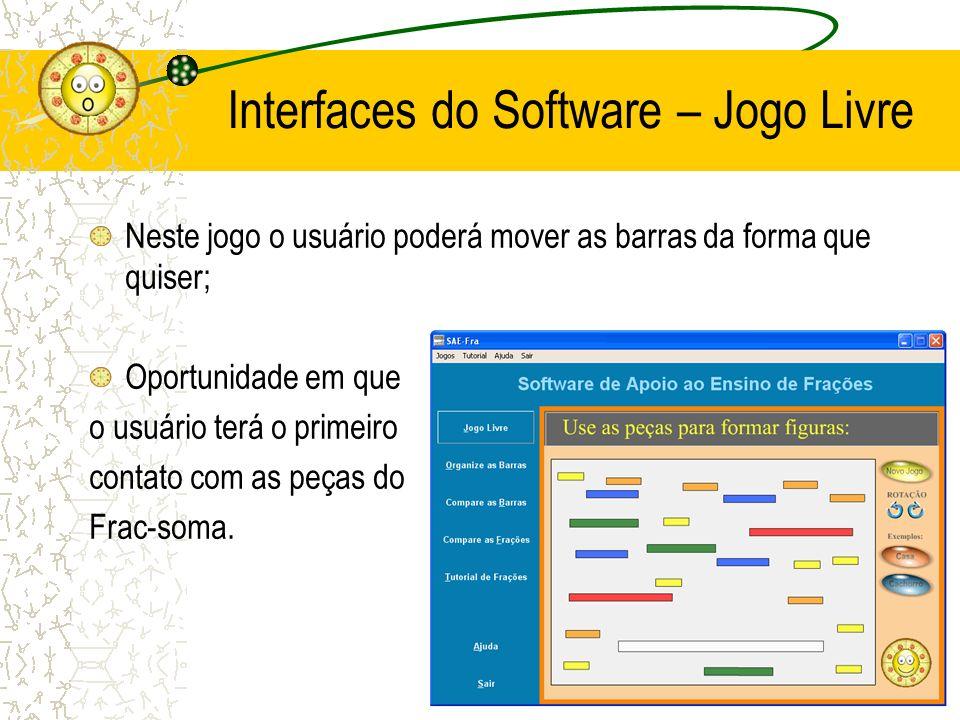 Interfaces do Software – Jogo Livre Neste jogo o usuário poderá mover as barras da forma que quiser; Oportunidade em que o usuário terá o primeiro con