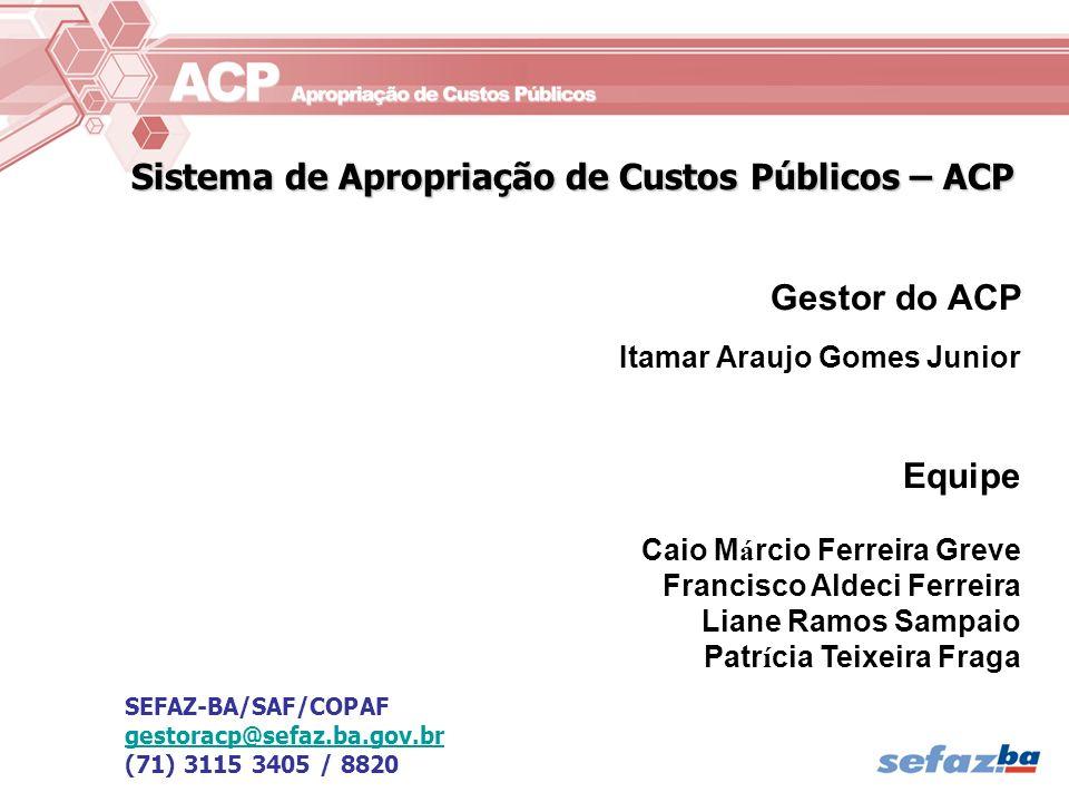 Sistema de Apropriação de Custos Públicos – ACP Gestor do ACP Itamar Araujo Gomes Junior Equipe Caio M á rcio Ferreira Greve Francisco Aldeci Ferreira