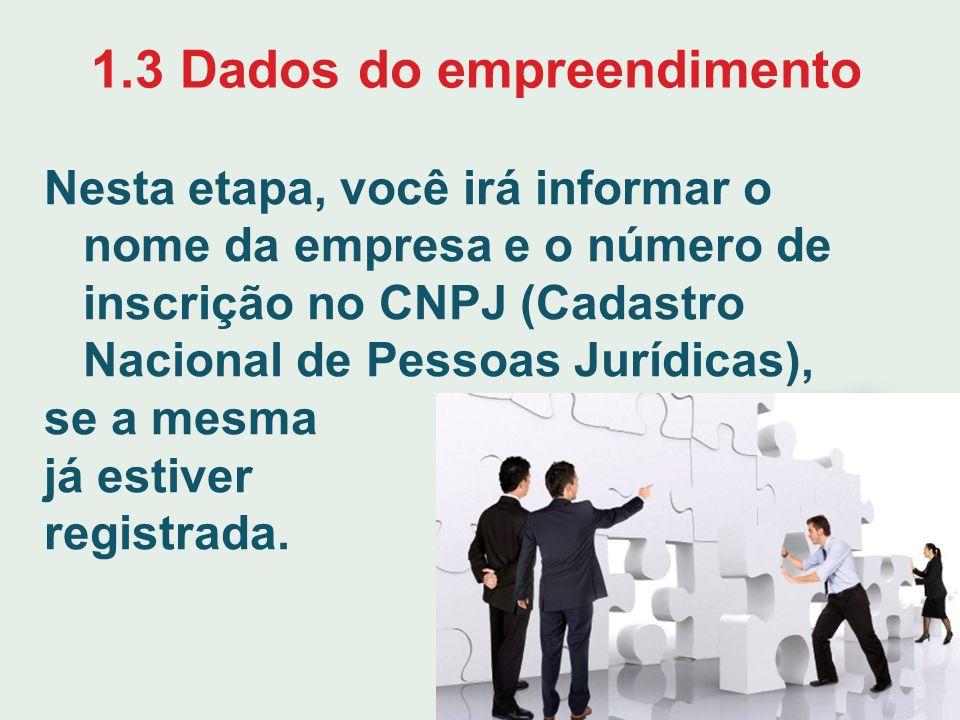 1.3 Dados do empreendimento Nesta etapa, você irá informar o nome da empresa e o número de inscrição no CNPJ (Cadastro Nacional de Pessoas Jurídicas),