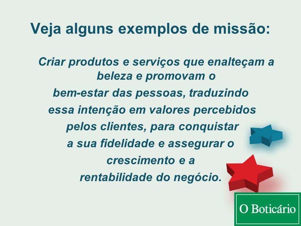 Veja alguns exemplos de missão: Criar produtos e serviços que enalteçam a beleza e promovam o bem-estar das pessoas, traduzindo essa intenção em valor
