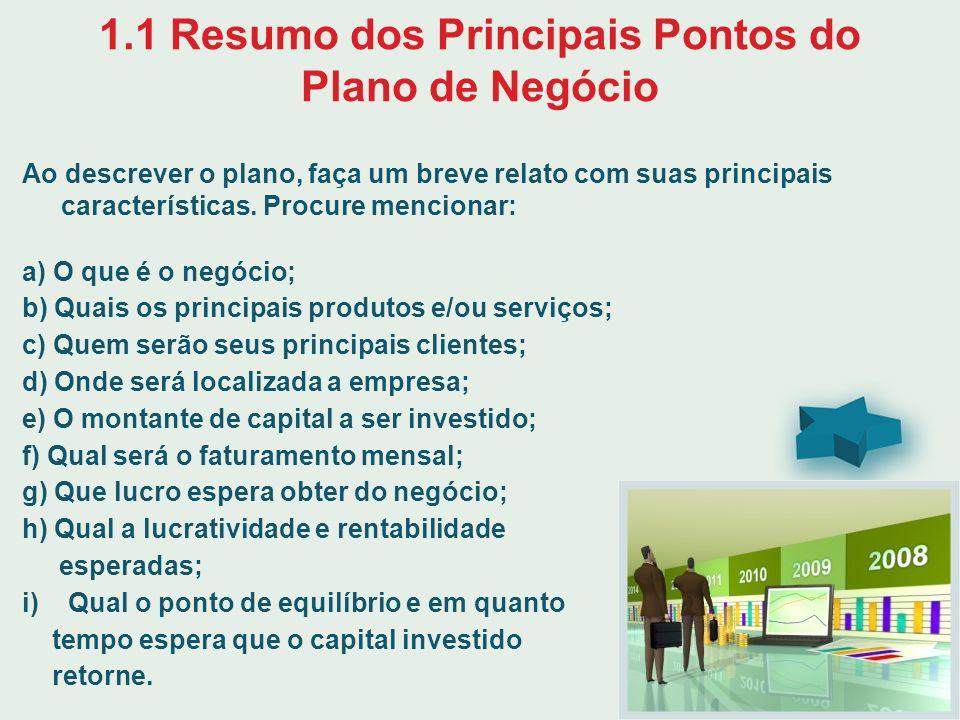1.1 Resumo dos Principais Pontos do Plano de Negócio Ao descrever o plano, faça um breve relato com suas principais características. Procure mencionar
