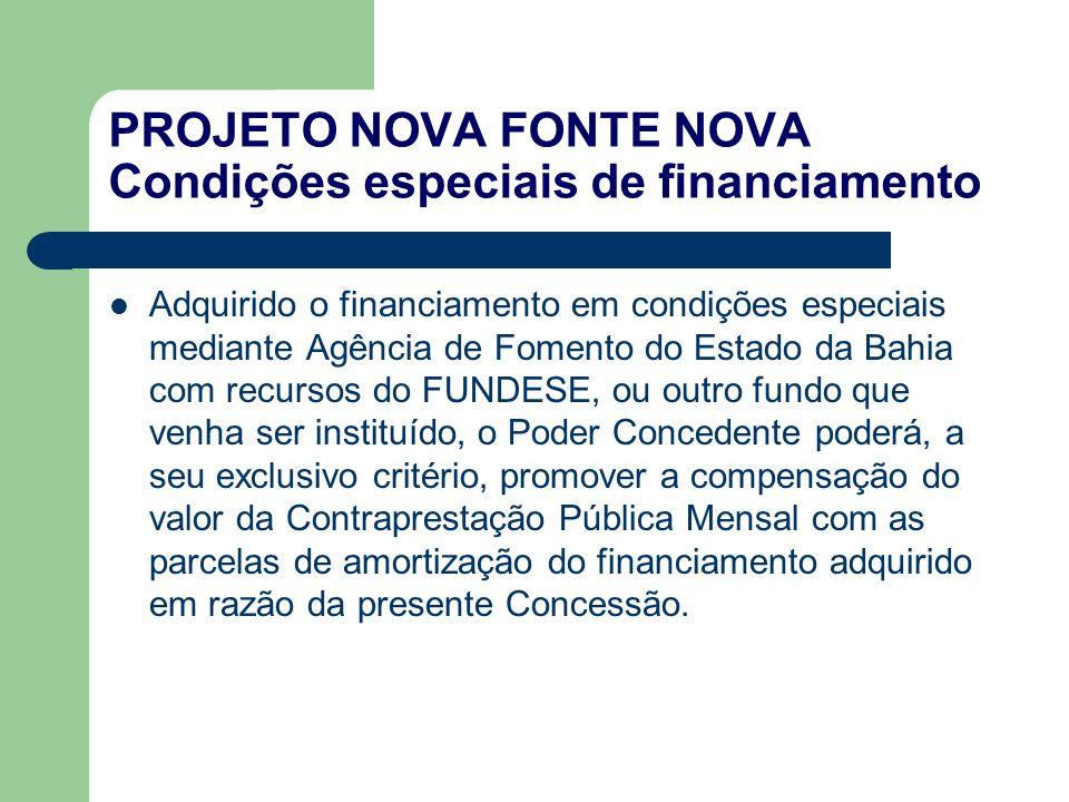 PROJETO NOVA FONTE NOVA Condições especiais de financiamento Adquirido o financiamento em condições especiais mediante Agência de Fomento do Estado da