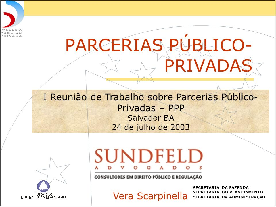 PARCERIAS PÚBLICO- PRIVADAS I Reunião de Trabalho sobre Parcerias Público- Privadas – PPP Salvador BA 24 de julho de 2003 Vera Scarpinella SECRETARIA