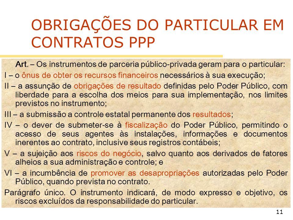 11 OBRIGAÇÕES DO PARTICULAR EM CONTRATOS PPP Art. – Os instrumentos de parceria público-privada geram para o particular: I – o ônus de obter os recurs