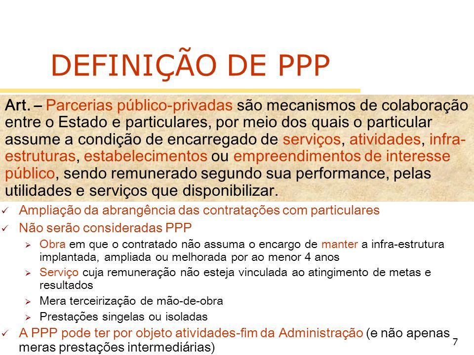 7 DEFINIÇÃO DE PPP Ampliação da abrangência das contratações com particulares Não serão consideradas PPP Obra em que o contratado não assuma o encargo