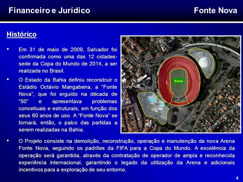Fonte Nova 4 Financeiro e Jurídico Histórico Em 31 de maio de 2009, Salvador foi confirmada como uma das 12 cidades- sede da Copa do Mundo de 2014, a
