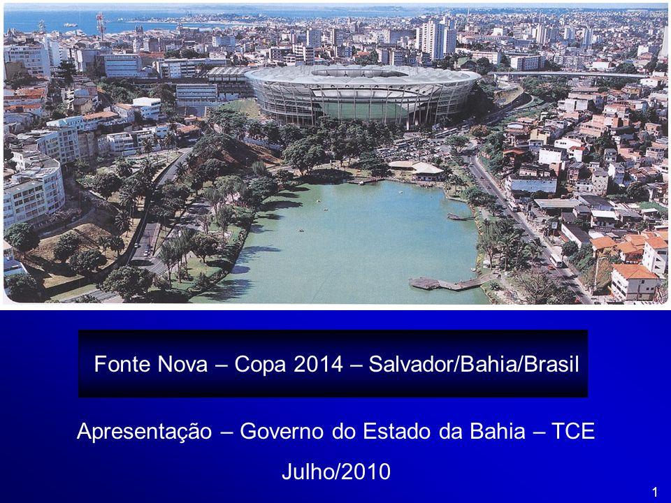 Fonte Nova 1 Fonte Nova – Copa 2014 – Salvador/Bahia/Brasil Apresentação – Governo do Estado da Bahia – TCE Julho/2010