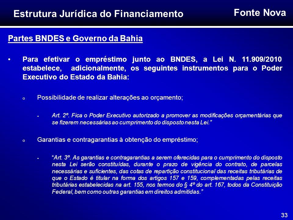 Fonte Nova 33 Partes BNDES e Governo da Bahia Para efetivar o empréstimo junto ao BNDES, a Lei N. 11.909/2010 estabelece, adicionalmente, os seguintes
