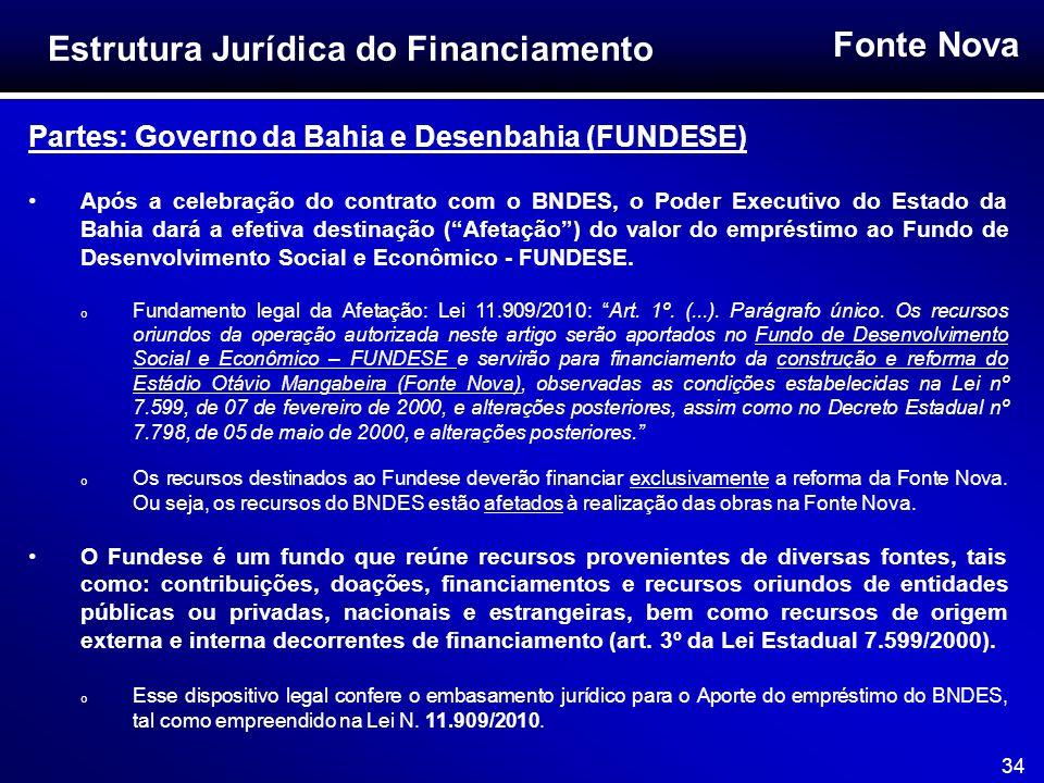 Fonte Nova 34 Partes: Governo da Bahia e Desenbahia (FUNDESE) Após a celebração do contrato com o BNDES, o Poder Executivo do Estado da Bahia dará a e