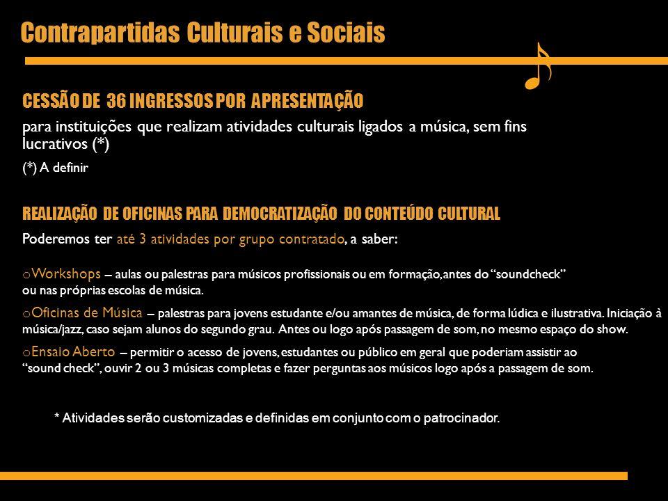 Contrapartidas Culturais e Sociais CESSÃO DE 36 INGRESSOS POR APRESENTAÇÃO para instituições que realizam atividades culturais ligados a música, sem f