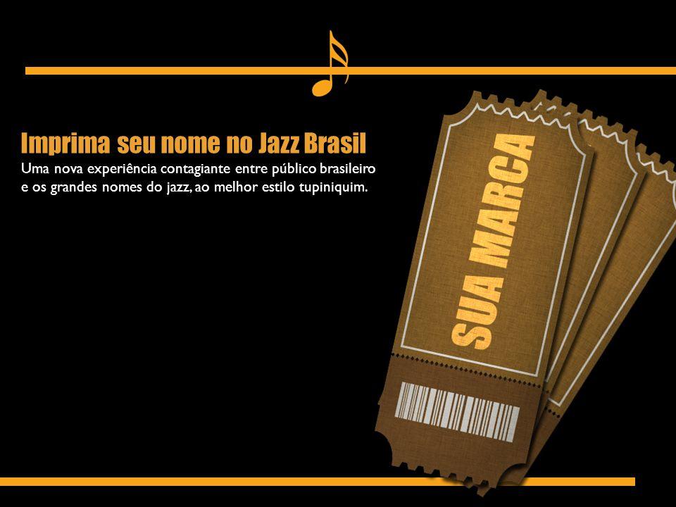 Imprima seu nome no Jazz Brasil Uma nova experiência contagiante entre público brasileiro e os grandes nomes do jazz, ao melhor estilo tupiniquim.