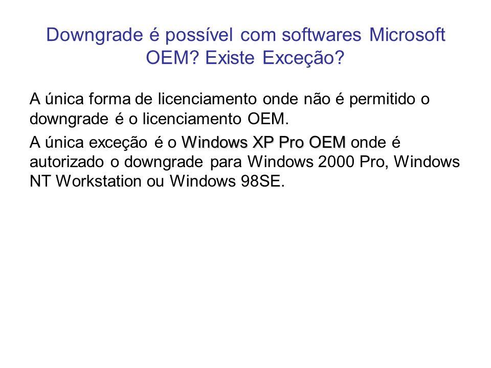 Downgrade é possível com softwares Microsoft OEM? Existe Exceção? A única forma de licenciamento onde não é permitido o downgrade é o licenciamento OE