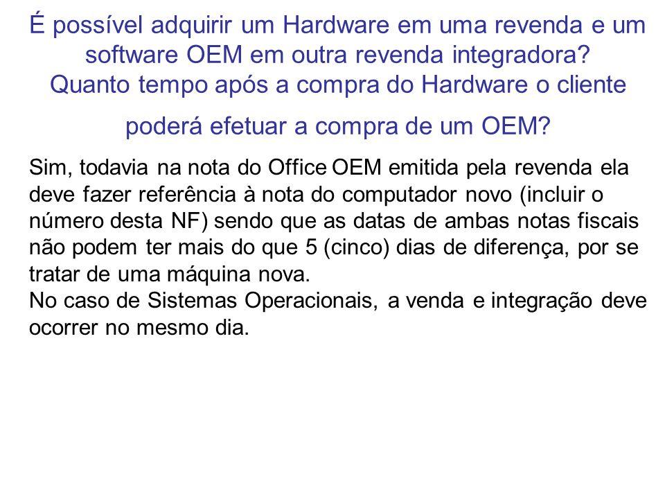 É possível adquirir um Hardware em uma revenda e um software OEM em outra revenda integradora? Quanto tempo após a compra do Hardware o cliente poderá