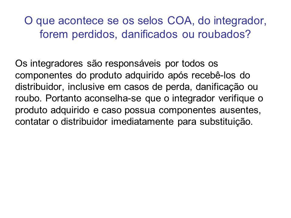 O que acontece se os selos COA, do integrador, forem perdidos, danificados ou roubados? Os integradores são responsáveis por todos os componentes do p