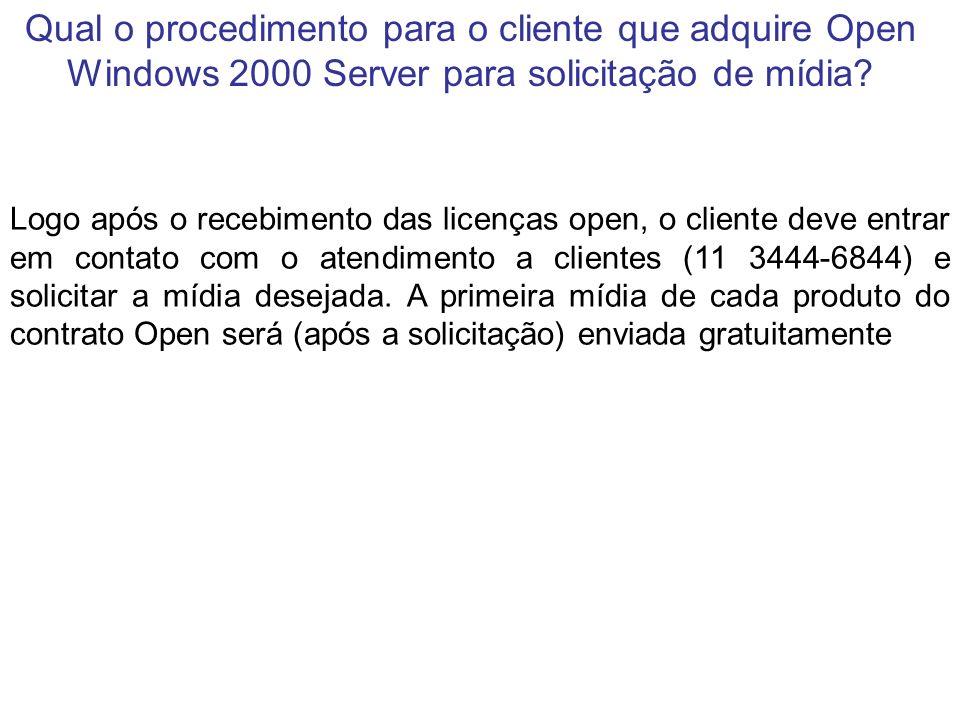 Qual o procedimento para o cliente que adquire Open Windows 2000 Server para solicitação de mídia? Logo após o recebimento das licenças open, o client