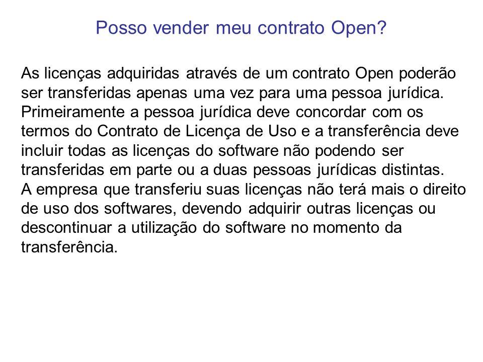Posso vender meu contrato Open? As licenças adquiridas através de um contrato Open poderão ser transferidas apenas uma vez para uma pessoa jurídica. P