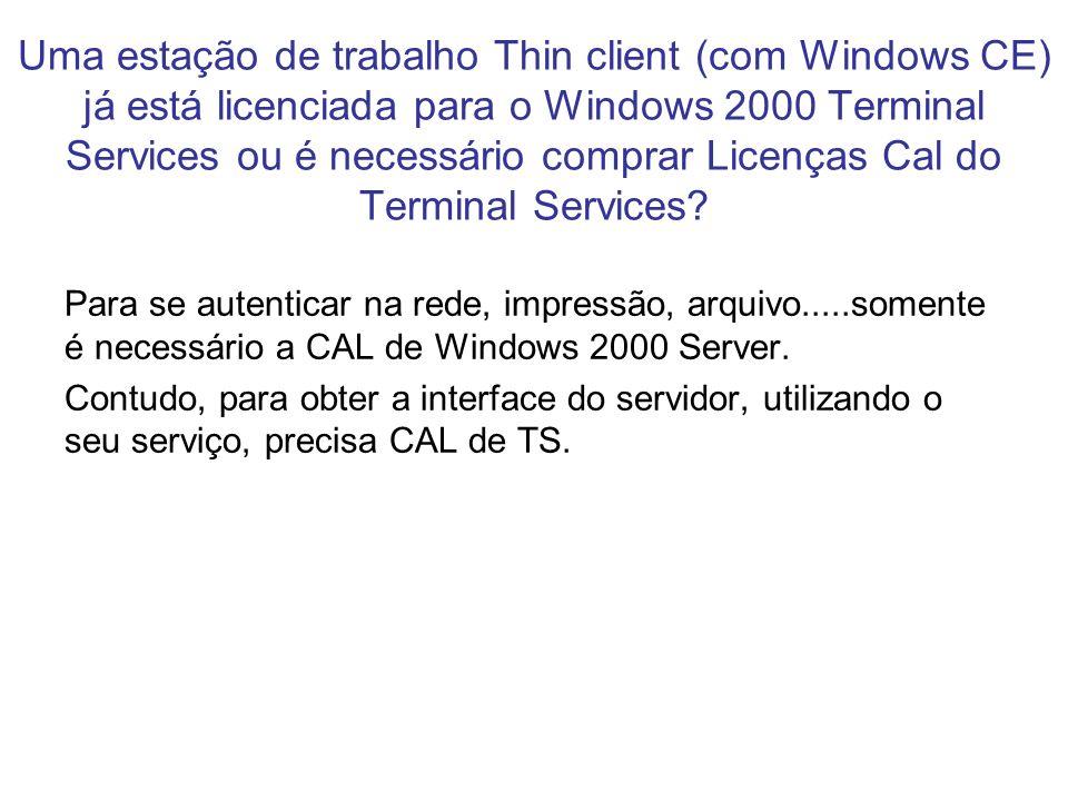 Uma estação de trabalho Thin client (com Windows CE) já está licenciada para o Windows 2000 Terminal Services ou é necessário comprar Licenças Cal do