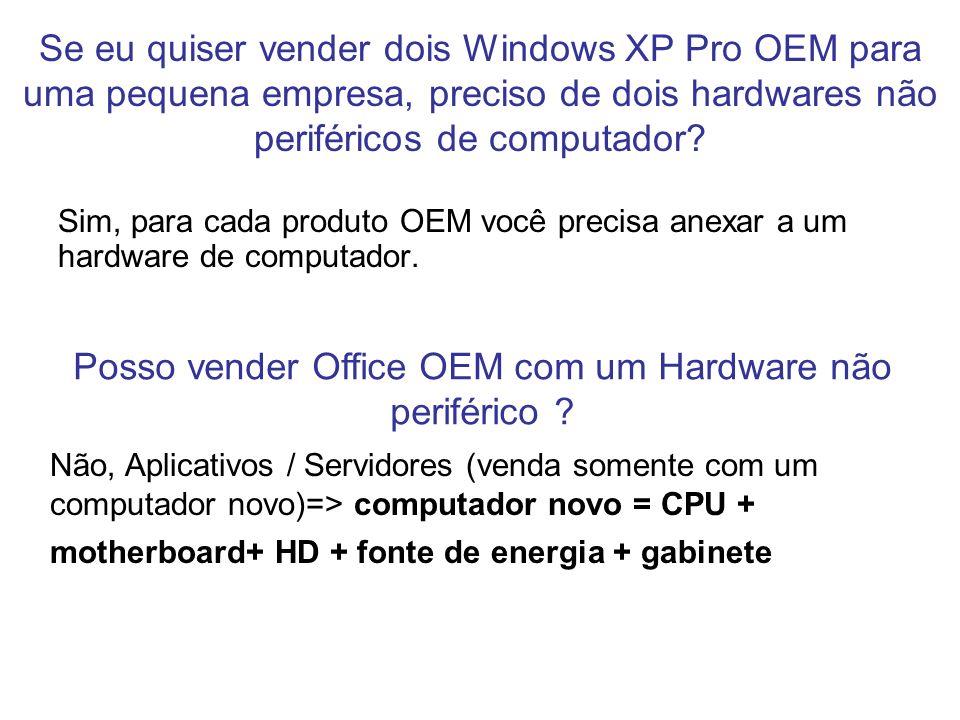 Se eu quiser vender dois Windows XP Pro OEM para uma pequena empresa, preciso de dois hardwares não periféricos de computador? Sim, para cada produto