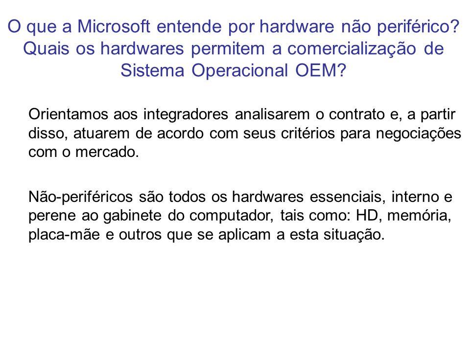 O que a Microsoft entende por hardware não periférico? Quais os hardwares permitem a comercialização de Sistema Operacional OEM? Orientamos aos integr