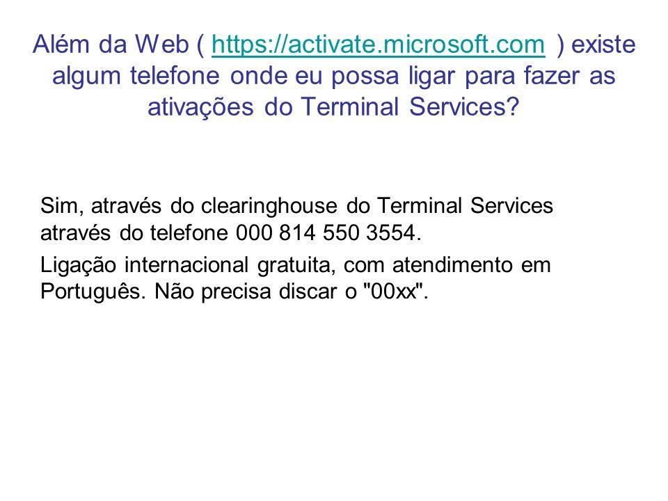 Além da Web ( https://activate.microsoft.com ) existe algum telefone onde eu possa ligar para fazer as ativações do Terminal Services?https://activate