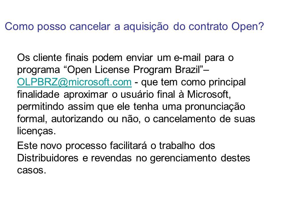 Como posso cancelar a aquisição do contrato Open? Os cliente finais podem enviar um e-mail para o programa Open License Program Brazil– OLPBRZ@microso