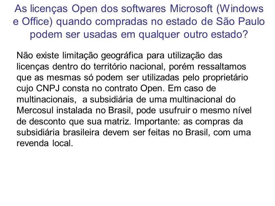 As licenças Open dos softwares Microsoft (Windows e Office) quando compradas no estado de São Paulo podem ser usadas em qualquer outro estado? Não exi