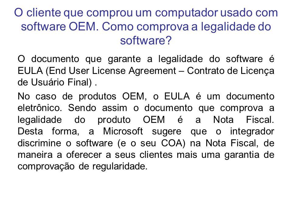 O cliente que comprou um computador usado com software OEM. Como comprova a legalidade do software? O documento que garante a legalidade do software é