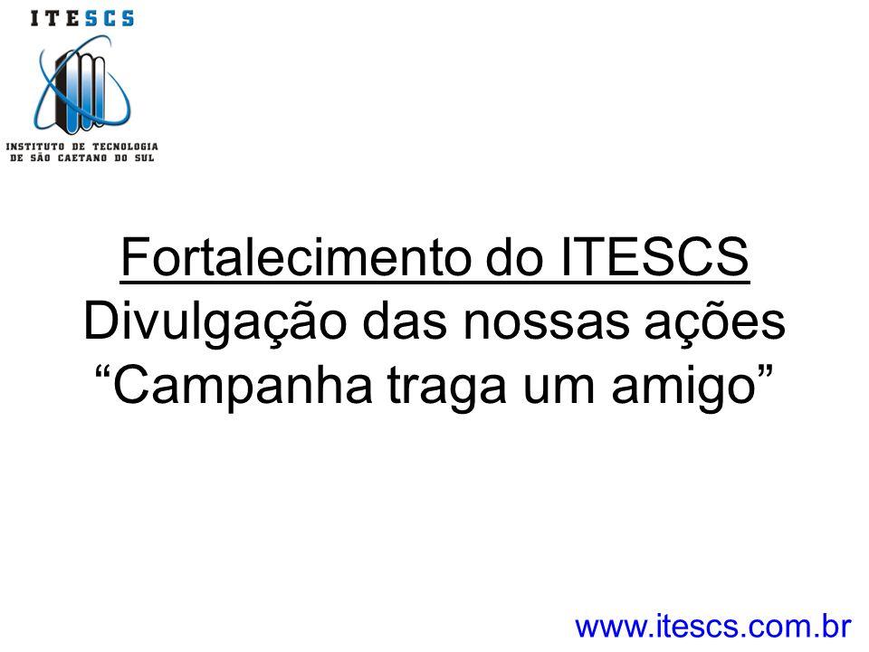 Fortalecimento do ITESCS Divulgação das nossas ações Campanha traga um amigo www.itescs.com.br
