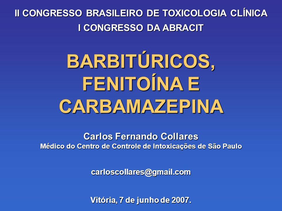 BARBITÚRICOS, FENITOÍNA E CARBAMAZEPINA Carlos Fernando Collares Médico do Centro de Controle de Intoxicações de São Paulo carloscollares@gmail.com Vitória, 7 de junho de 2007.