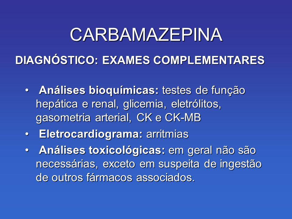 Análises bioquímicas: testes de função hepática e renal, glicemia, eletrólitos, gasometria arterial, CK e CK-MB Análises bioquímicas: testes de função hepática e renal, glicemia, eletrólitos, gasometria arterial, CK e CK-MB Eletrocardiograma: arritmias Eletrocardiograma: arritmias Análises toxicológicas: em geral não são necessárias, exceto em suspeita de ingestão de outros fármacos associados.