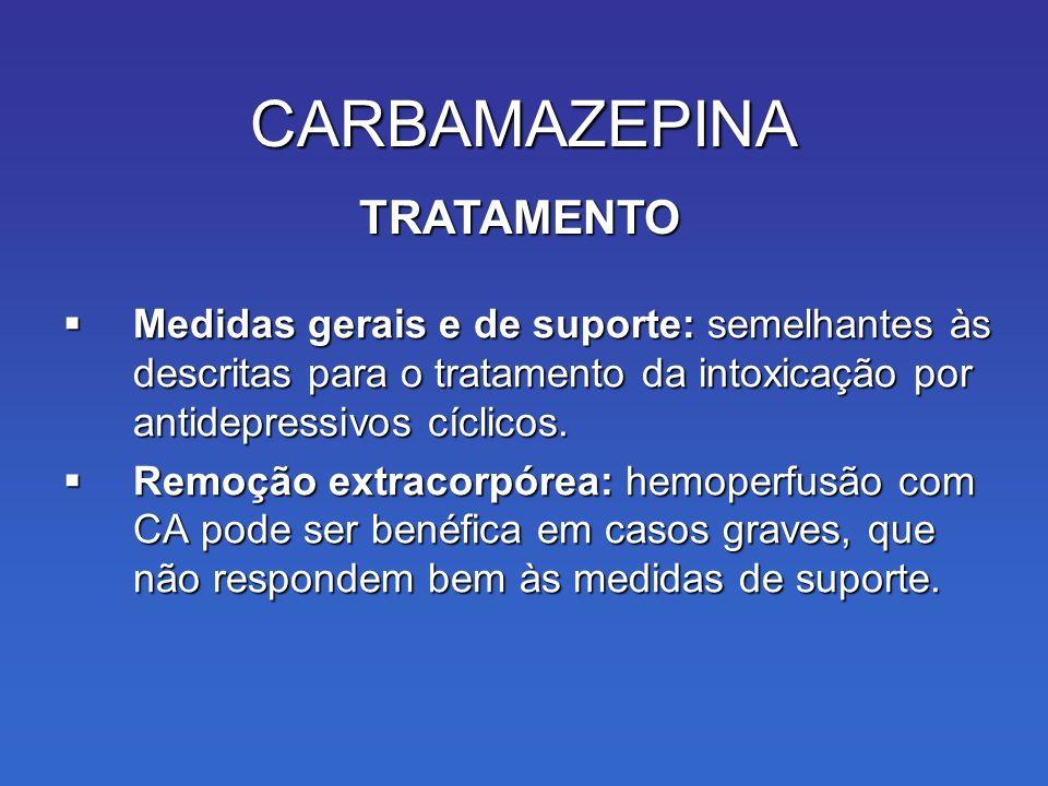 Medidas gerais e de suporte: semelhantes às descritas para o tratamento da intoxicação por antidepressivos cíclicos.