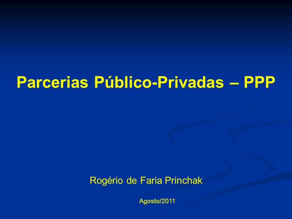 Rogério de Faria Princhak Agosto/2011 Parcerias Público-Privadas – PPP